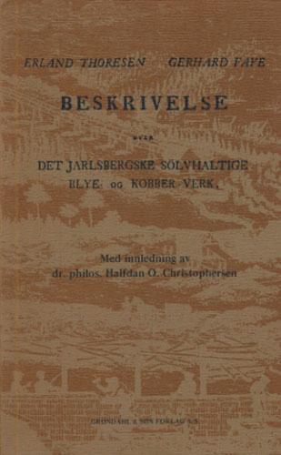 Beskrivelse over Det Jarlsbergske sølvhaltige Blye- og Kobber-Verk. Efter de af afdöde Erland Thoresen samlede Materialer udarbeidet af - .