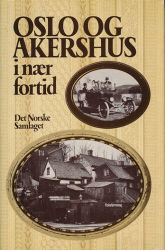 OSLO OG AKERSHUS I NÆR FORTID.