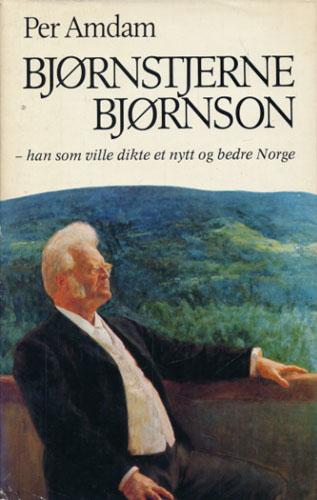 (BJØRNSON, BJØRNSTJERNE) Bjørnstjerne Bjørnson - han som ville dikte et nytt og bedre Norge.