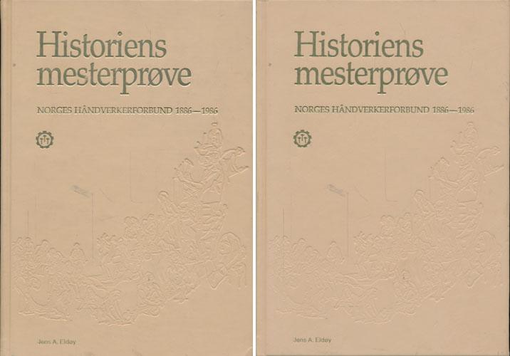 HISTORIENS MESTERPRØVE.  Norges Håndverkerforbund 1945-1985.