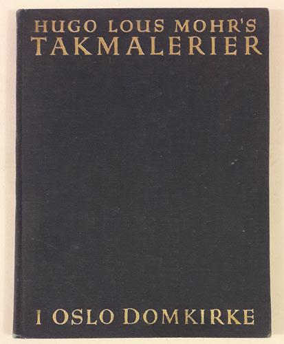 (MOHR, HUGO LOUS) Hugo Lous Mohr`s takmalerier i Oslo Domkirke. Innledninger ved Arno Berg og Reidar Kjellberg.