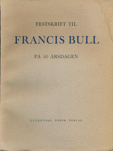 (BULL, FRANCIS) Festskrift til Francis Bull på 50 årsdagen.