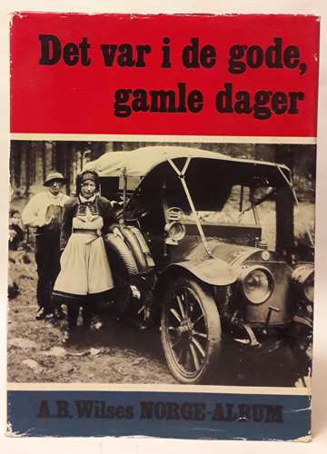 (WILSE) Det var i de gode, gamle dager. A.B. Wilses Norge-album. Med enkelte bilder av andre fotografer.