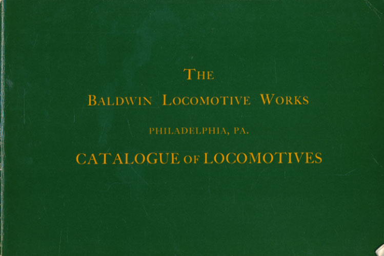 THE BALDWIN LOCOMOTIVE WORKS.  Catalogue of Locomotives. An Historic Reprint.