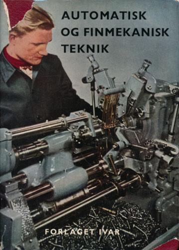 Automatisk og finmekanisk teknik. Værktøj og arbejdsmaskiner - Mekanik - Pneumatik - Hydraulik - Elektrisk drift og manøvrering - Automatisk kontrol - Automation - Reparationsteknik. Ved -.