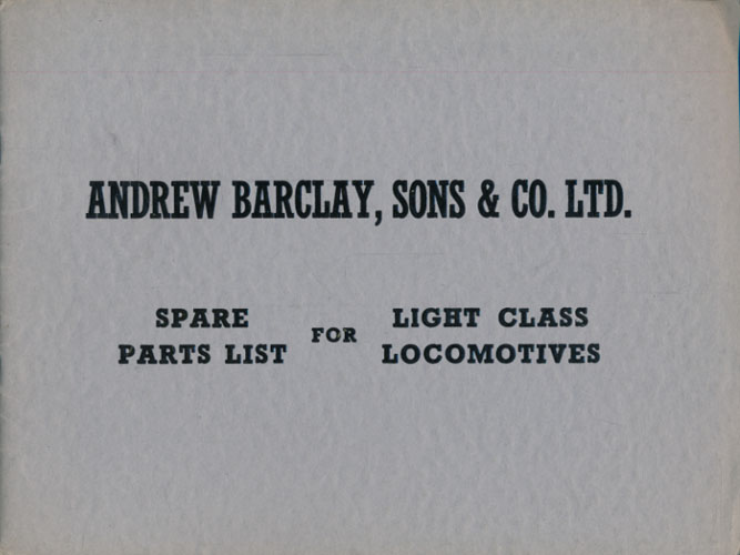 ANDREW BARCLAY, SONS & CO. LTD.  Spare Parts List for Light Class Locomotives.