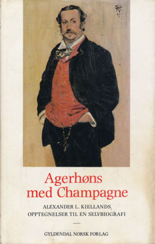 (KIELLAND, ALEXANDER L.:) Agerhøns og Champagne. Alexander L. Kiellands opptegnelser til en selvbiografi. Utgitt ved Øyvind Anker.
