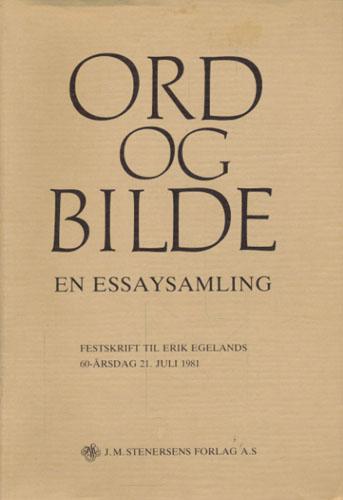 (EGELAND, ERIK) Ord og bilde. En essaysamling. Festskrift til Erik Egelands 60-årsdag 21. juli 1981.