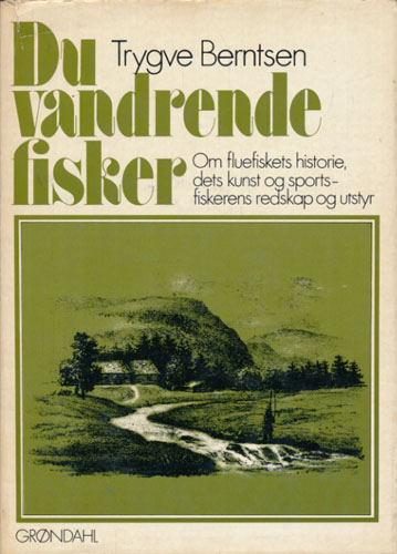 Du vandrende fisker. Om fluefiskets historie, dets kunst og sportsfiskerens redskap og utstyr. Med et kapittel om fluefiske efter sik av Julius Ytteborg.
