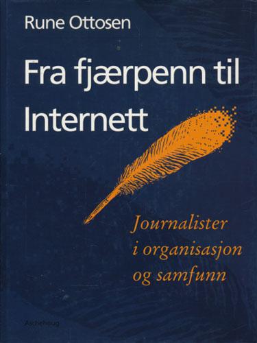 Fra fjærpenn til internett. Journalister i organisasjon og samfunn.