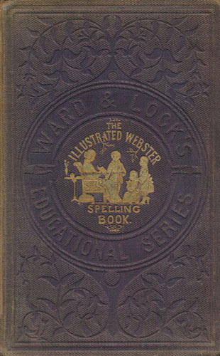 THE ILLUSTRATED WEBSTER SPELLING BOOK.  With Two Hundred and Fifty Engravings.