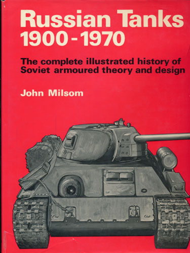 Russian Tanks 1900-1970. The complete illustrated history of Sovjet armoured theory and design.