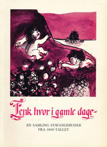 TENK HVOR I GAMLE DAGE - .  En samling stavangerviser fra 1800-tallet. Jan Christiansen har samlet og redigert. Johs. Ringås har komponert og arrangert. Tonje Strøm Aas har illustrert.