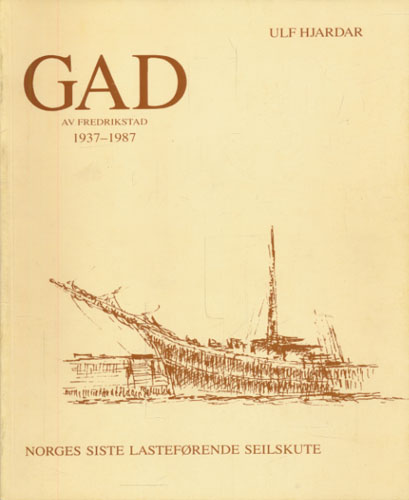 GAD av Fredrikstad 1937-1987. Norges siste lasteførende seilskute.