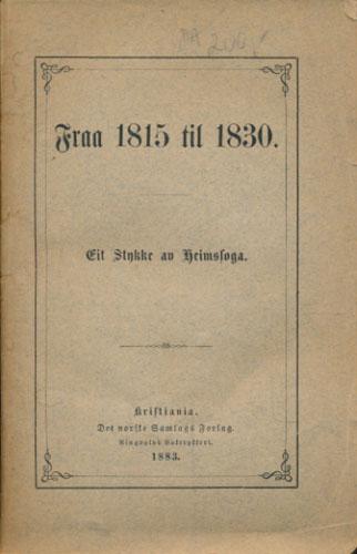 (SCHJØTT, S.J.S.:) Fraa 1815 til 1830. Eit Stykke av Heimssoga.