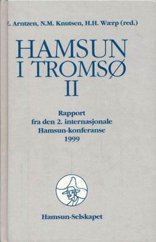(HAMSUN, KNUT) Hamsun i Tromsø II. Rapport fra den 2. internasjonale Hamsun-konferanse 1999.