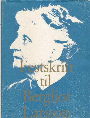 (LARSSON, BERGLJOT) Festskrift til Bergljot Larssons 85 årsdag 9. juli 1968.