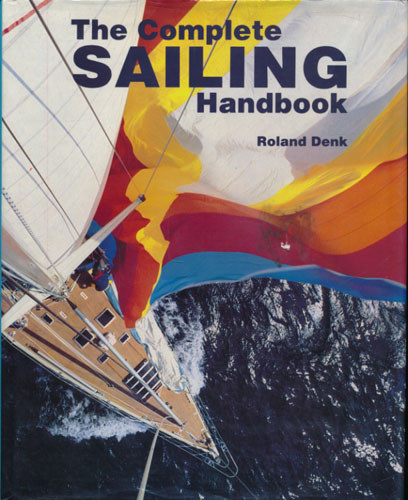 THE COMPLETE SAILING HANDBOOK.  Edited by Roland Denk with James and Inge Moore.