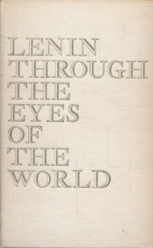 (LENIN) Lenin through the Eyes of the World. Letters and Comments from Abroad.
