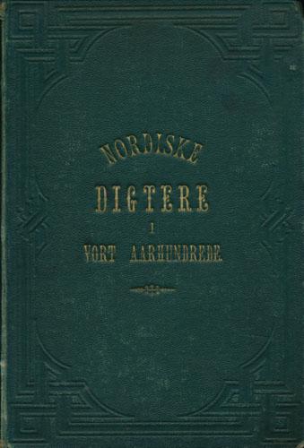 Nordiske Digtere i vort Aarhundrede. En Skandinavisk Anthologi med Biographier og Portraiter af Danske, Norske og Svenske Digtere. Udgivet af -.