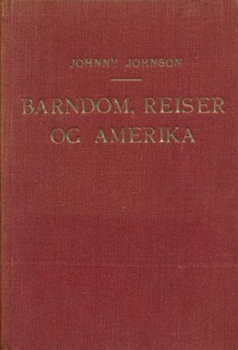 Barndom, reiser og Amerika. En norsk sjømanns oplevelser. Oversatt fra engelsk.