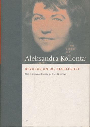 Revolusjon og kjærlighet. Tekster i utvalg. Oversatt av Ragnfrid Stokke. Innledende essay av Yngvild Sørbye.