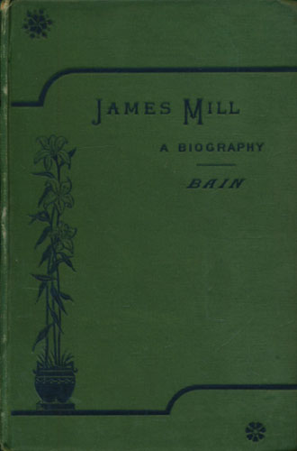 (MILL, JAMES) James Mill. A Biography. By -.