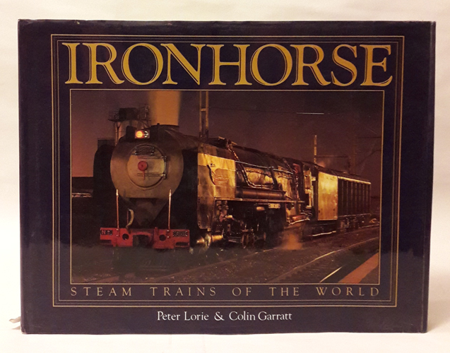 Ironhorse. Steam Trains of the World.