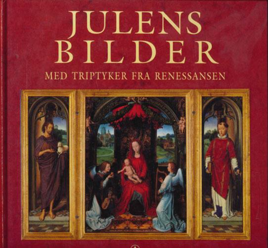 JULENS BILDER.  Med triptyker fra renessansen. Til norsk ved Synnøve Smedal.