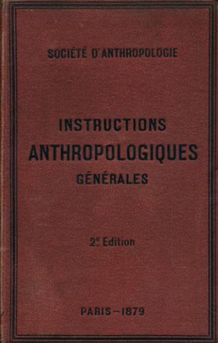 Instructions Générales pour les Recherches Anthropologiques a faire sur le vivant. Rédigées par -.