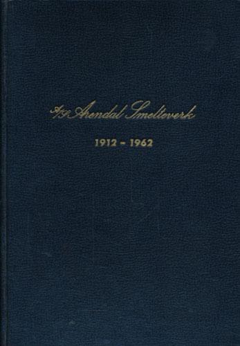 A/S Arendal Smelteverk 1912 - 1962.