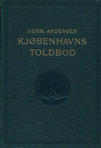 Kjøbenhavns Toldbod fra de ældste Tider indtil vore Dage.