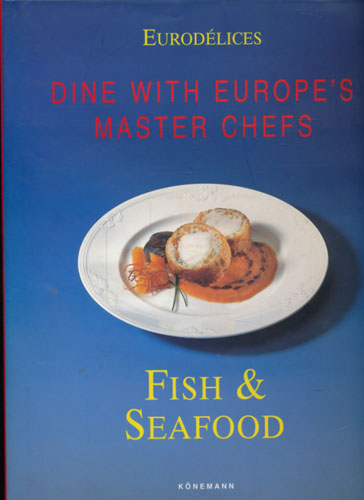 EURODÉLICES.  Dine with Europe's Master Chefs. Fish & Seafood.