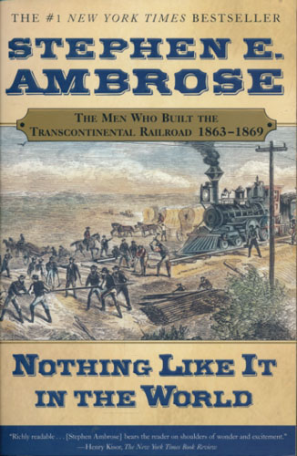 Nothing Like It in the World. The Men Who Built the Transcontinental Railroad 1863-1869.