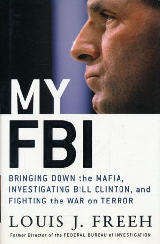 My FBI. Bringing Down the Mafia. Investigating Bill Clinton, and Fighting the War on Terror.