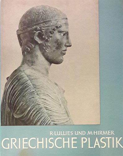 Griechische Plastik von den Anfängen bis zum Ausgang des Hellenismus. Aufnahmen von Max Hirmer.