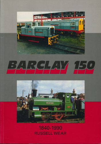 Barclay 150. A brief history of Andrew Barclay, Sons & Co. Ltd. and Hunslet-Barclay Ltd., Kilmarnock from 1840 to 1990.