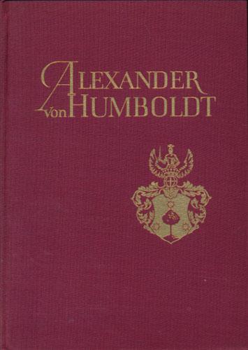 (HUMBOLDT, ALEXANDER VON) Alexander von Humboldt 14.9. 1769-6.5. 1859. Gedenschrift zur 100. Wiederkehr seines Todestages. Herausgegeben von der Alexander von Humboldt-Kommission der Deutschen Akademie der Wissenschaften zu Berlin.