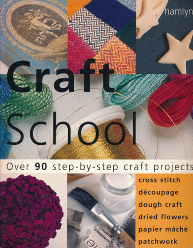 CRAFT SCHOOL.  Over 90 step-by-step craft projects.