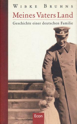 Meines Vaters Land. Geschichte einer deutschen Familie.