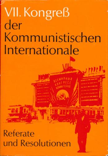 VII. KONGRESS DER KOMMUNISTISCHEN INTERNATIONALE.  Referate und Resolutionen.