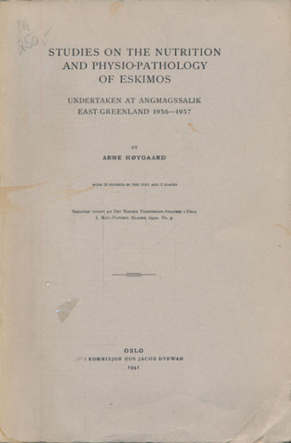 Studies on the nutrition and physio-pathology of eskimos undertaken at Angmangssalik East-Greenland 1936-1937.