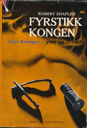 (KREUGER, IVAR) Fyrstikk-kongen Ivar Kreuger - geni og svindler. Med forord av professor dr. Preben Munthe. Oversatt av Arild Haaland.