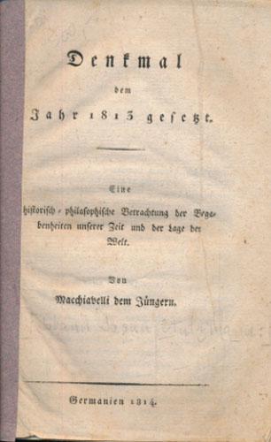 (STUTZMANN, JOHANN JOSUA:) Denkmal dem Jahr 1813 gesetzt. Eine historisch-philosophische Betrachtung der Begebenheitenunserer Zeit und der Lage der Welt. Von Macchiavelli dem Jüngern.