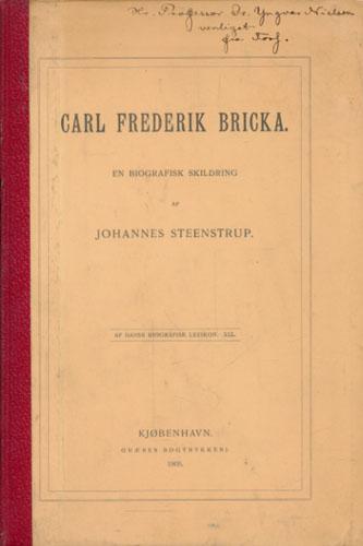 (BRICKA, CARL FREDERIK) Carl Frederik Bricka. En biografisk Skildring.