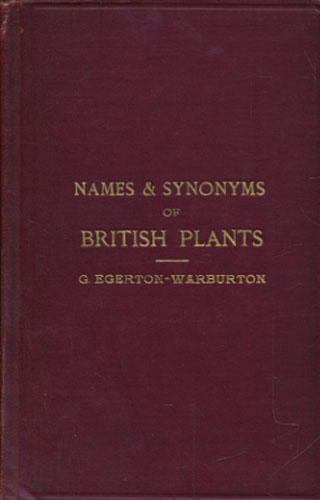 Names and Synonyms of British Plants. Collating the Nomenclature of The London Catalogue, English Botany, Babington's Manual, Bentham's Flora, and Hooker Students Flora. With an Appendix giving other Names and their Synonyms, and a List of Authorities for Plant Names.