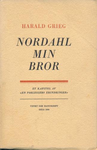 """(GRIEG, NORDAHL) Nordahl min bror. Et kapitel av """"En forleggers erindringer""""."""