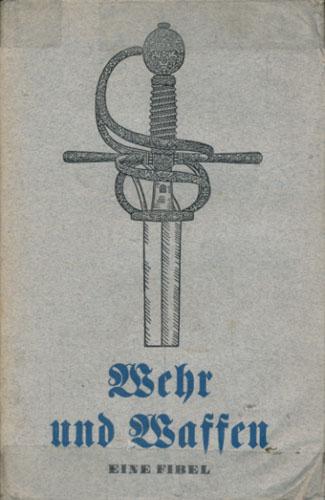 Wehr und Waffen. Eine Fibel. Bilder von Ernst Dölling und Karl Ahlefeldt.