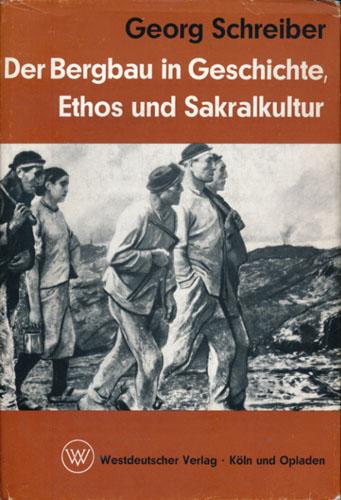 Der Bergbau in Geschichte, Ethos und Sakralkultur von -.