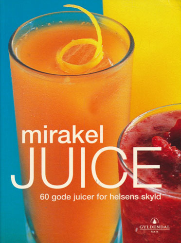 Mirakeljuice. 60 gode juicer for helsens skyld.